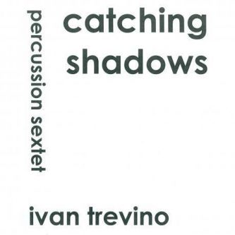 TREVINO Ivan: Catching Shadows