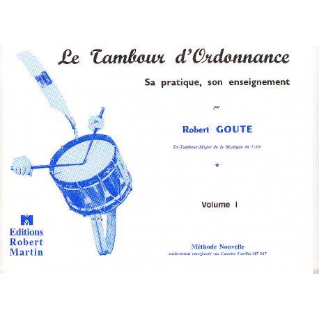 GOUTE Robert : Le tambour d'ordonnance Vol. I